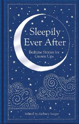Sleepily Ever After: Bedtime Stories for Grown Ups