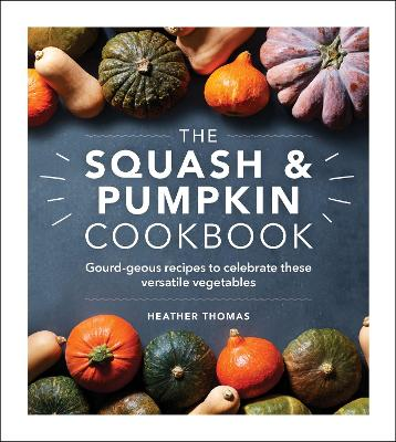 Squash and Pumpkin Cookbook, The: Gourd-geous recipes to cel...