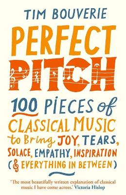 Perfect Pitch: 100 pieces of classical music to bring joy, t...