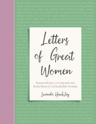 Letters of Great Women: Extraordinary correspondence from hi...