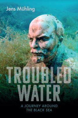 Troubled Water: A Journey Around the Black Sea