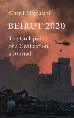 Beirut 2020: The Collapse of a Civilization, a Journal