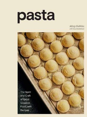 Pasta: The Spirit and Craft of Italy's Greatest Food, ...
