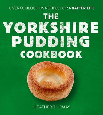 Yorkshire Pudding Cookbook, The: 60 Delicious Recipes for a ...