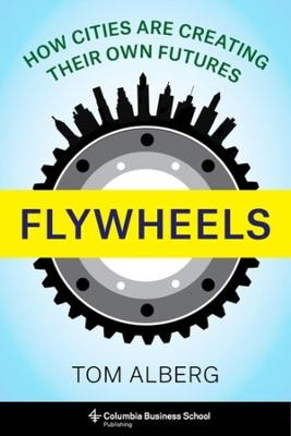 Flywheels: How Cities Are Creating Their Own Futures