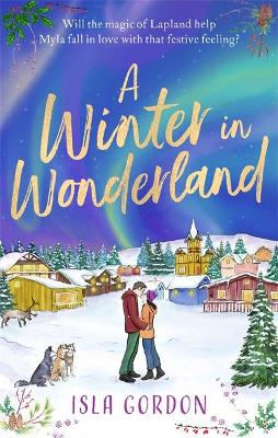 Winter in Wonderland, A: Escape to Lapland this Christmas an...