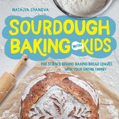 Sourdough Baking with Kids: The Science Behind Baking Bread ...