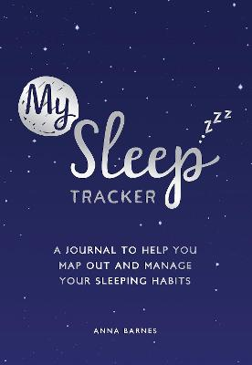 My Sleep Tracker: A Journal to Help You Map Out and Manage Y...