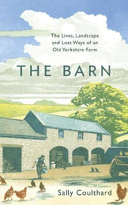 Barn, The: The Lives, Landscape and Lost Ways of an Old York...