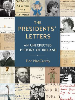 Presidents' Letters, The: An Unexpected History of Ire...
