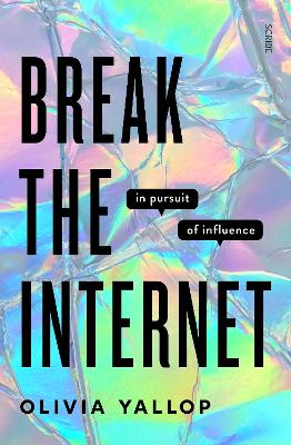 Break the Internet: in pursuit of influence