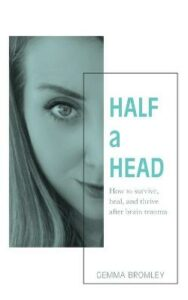 Half a Head: How to survive, thrive, and heal after brain trauma