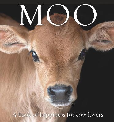 Moo: A book of happiness for cow lovers