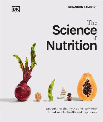Science of Nutrition, The: Debunk the Diet Myths and Learn H...