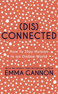 Disconnected: How to Stay Human in an Online World