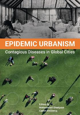 Epidemic Urbanism: How Contagious Diseases have Shaped Globa...